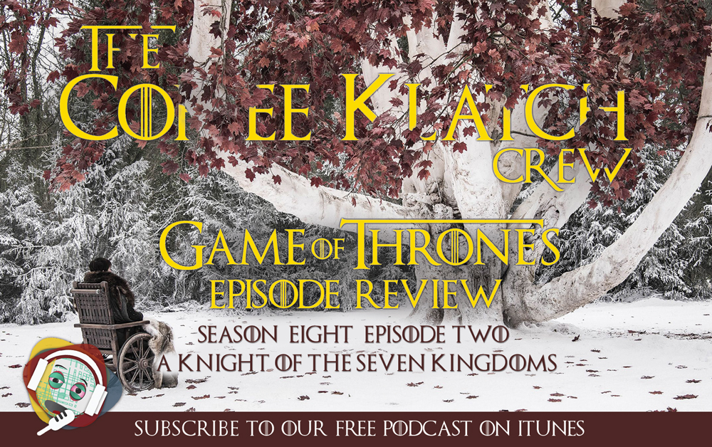 GOT - Game Of Thrones S8 E2 - A Knight of the Seven Kingdoms
